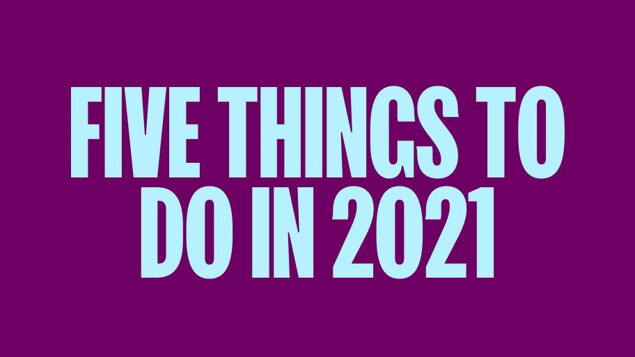Пять вещей, которые каждый успешный предприниматель будет делать в 2021 году (они уже начали)